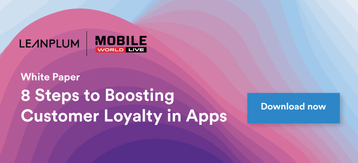 Eight Steps to Boosting Customer Loyalty in Apps - Mobile World Live
